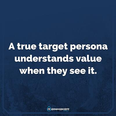 A_true_target_persona_understands_value_when_they_see_it.jpg