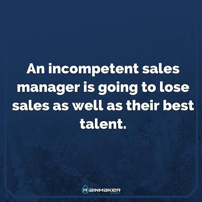 An_incompetent_sales_manager_is_going_to_lose_sales_as_well_as_their_best_talent..jpg