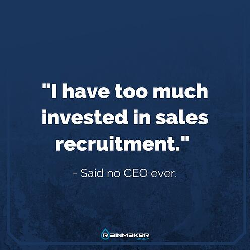 I have too much invested in sales recruitment quote