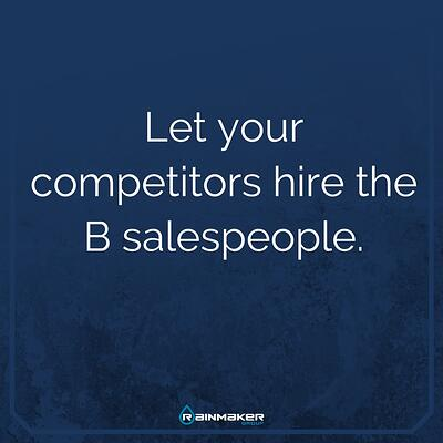 Let_your_competitors_hire_the_B_salespeople_copy